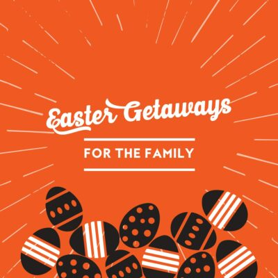 Easter Getaways The Whole Family Can Enjoy