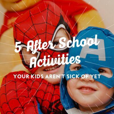 5 After School Activities Your Kids Aren't Sick of Yet