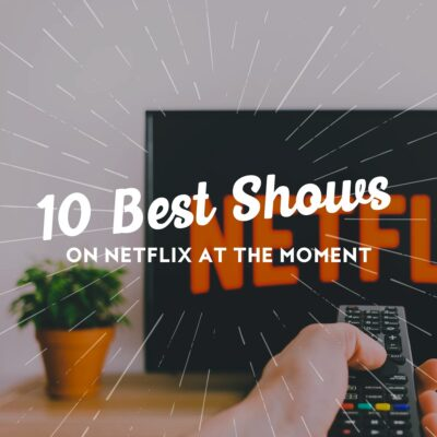 10 Best Shows On Netflix At The Moment