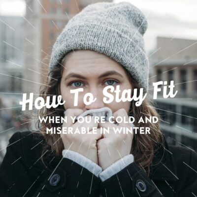 How to stay fit when you're cold and miserable in winter