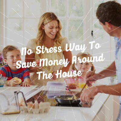 No Stress Way To Save Money Around The House