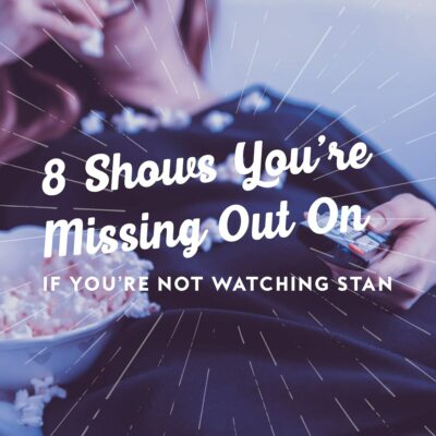 8 Shows You're Missing Out On If You're Not Watching Stan