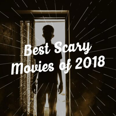 Best Scary Movies of 2018