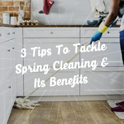 3 Tips To Tackle Spring Cleaning & Its Benefits