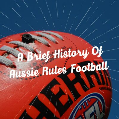 A Brief History Of Aussie Rules Football