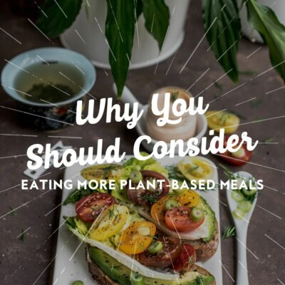 Why You Should Consider Eating More Plant-Based Meals