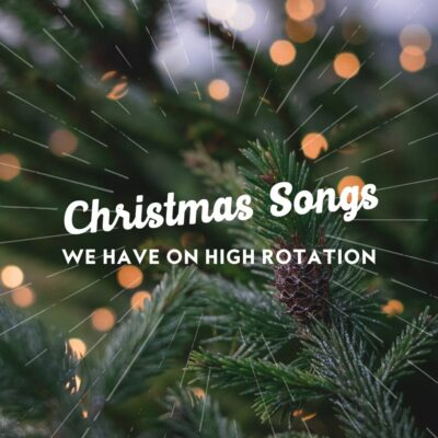 Christmas Songs We Have On High Rotation