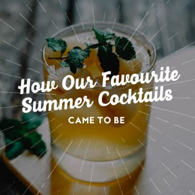How Our Favourite Summer Cocktails Came To Be