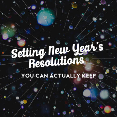 Setting New Year's Resolutions You Can Actually Keep