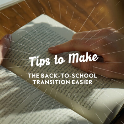 Tips to Make the Back-to-School Transition Easier