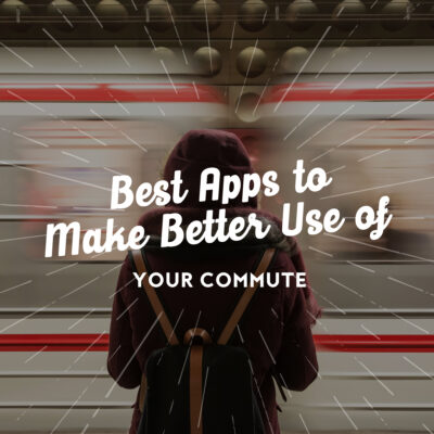 Best Apps to Make Better Use of Your Commute