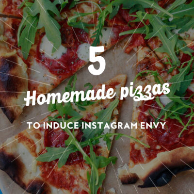 5 Homemade Pizzas to Induce Instagram Envy