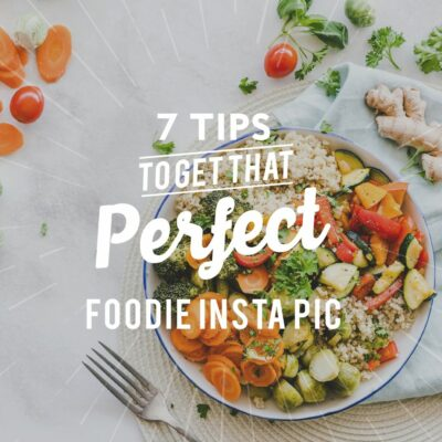 7 Tips To Get That Perfect Foodie Insta Pic