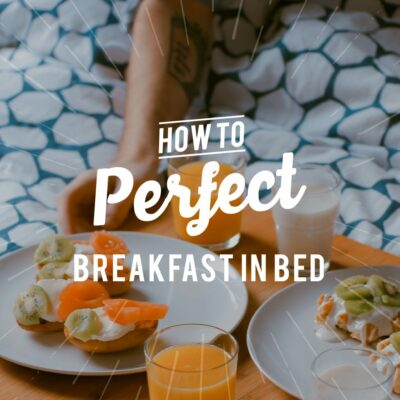 How To Perfect Breakfast in Bed