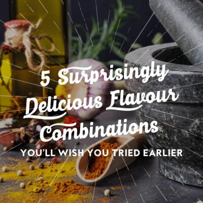 5 Surprisingly Delicious Flavour Combinations You'll Wish You Tried Earlier
