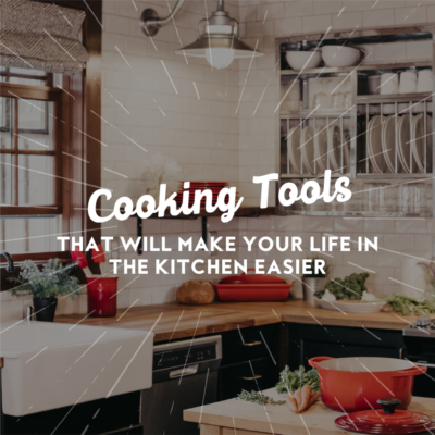 Cooking Tools That Will Make Your Life in The Kitchen Easier
