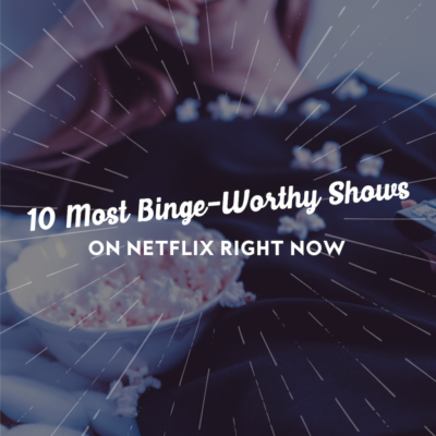 10 Most Binge-Worthy Shows on Netflix Right Now