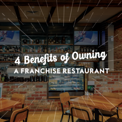 4 Benefits of Owning a Franchise Restaurant