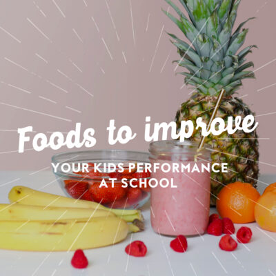 Foods to improve your kids performance at school