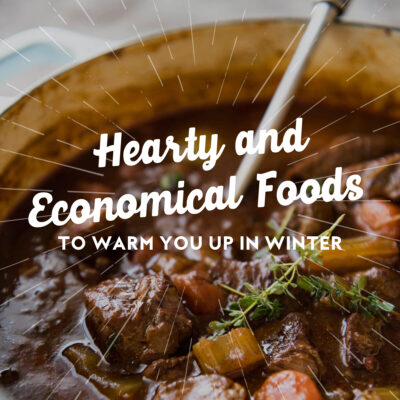 Hearty and Economical Foods To Warm You Up in Winter