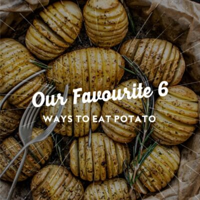 Our Favourite 6 Ways to Eat Potato