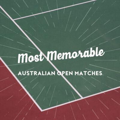 Most Memorable Australian Open Matches